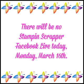 Stampin Scrapper Facebook Live - No