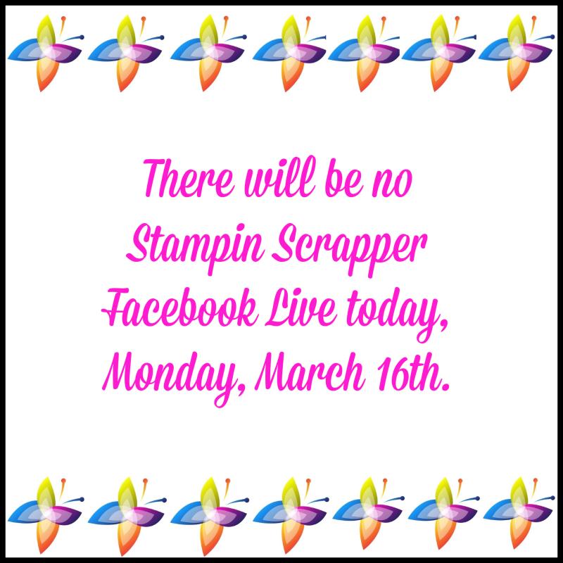 Stampin Scrapper Facebook Live - No